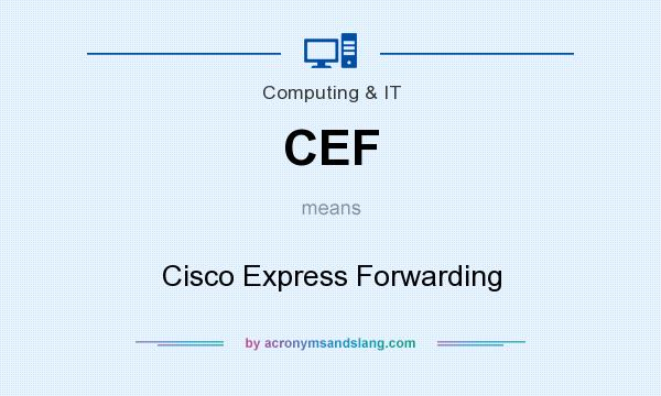 What does CEF mean? It stands for Cisco Express Forwarding