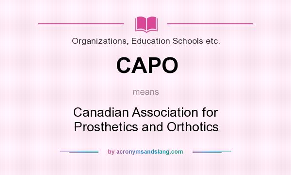 What does CAPO mean? It stands for Canadian Association for Prosthetics and Orthotics