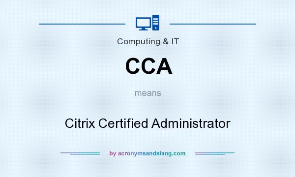 What does CCA mean? It stands for Citrix Certified Administrator