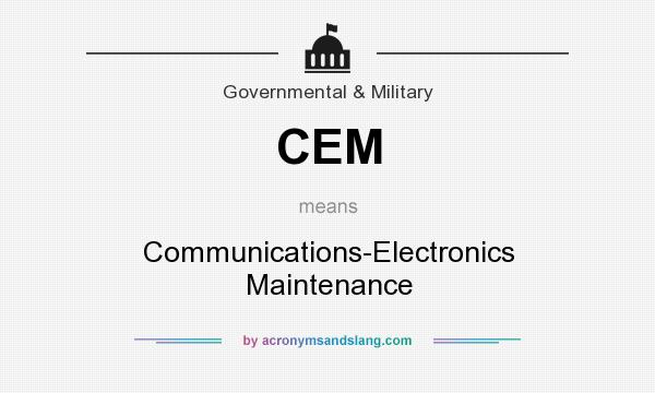 What does CEM mean? It stands for Communications-Electronics Maintenance