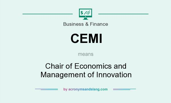 What does CEMI mean? It stands for Chair of Economics and Management of Innovation