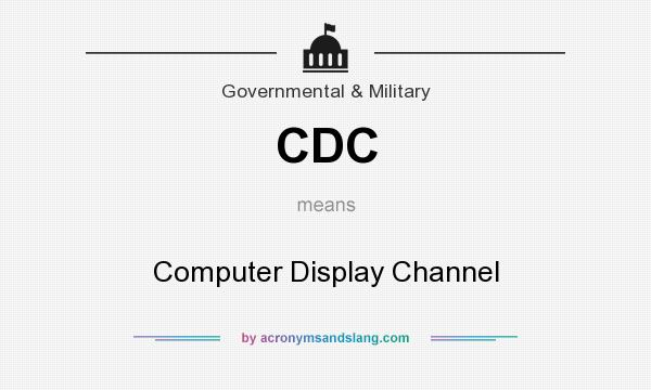 What does CDC mean? It stands for Computer Display Channel