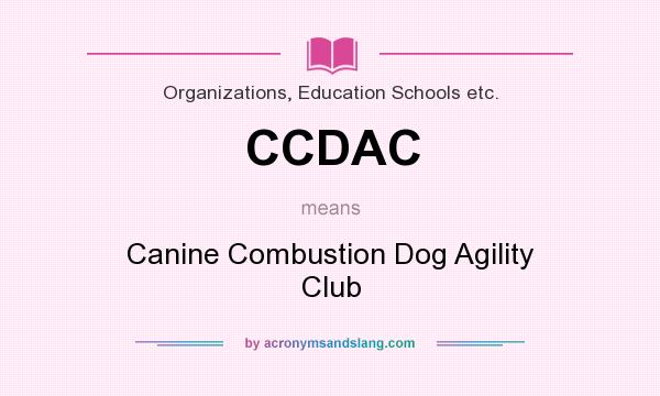What does CCDAC mean? It stands for Canine Combustion Dog Agility Club