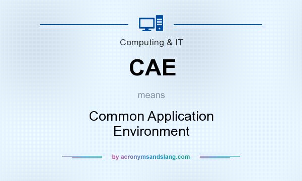 What does CAE mean? It stands for Common Application Environment