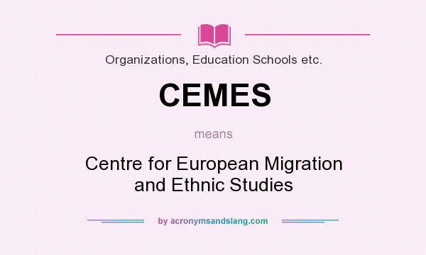 What does CEMES mean? It stands for Centre for European Migration and Ethnic Studies