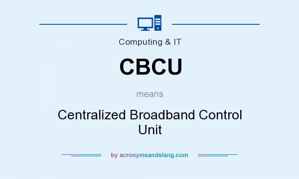 What does CBCU mean? It stands for Centralized Broadband Control Unit