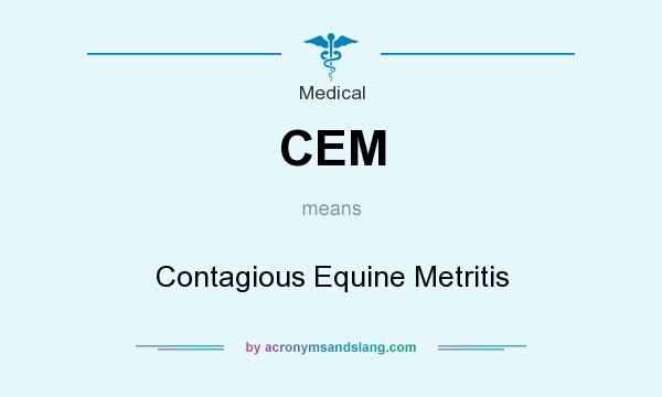What does CEM mean? It stands for Contagious Equine Metritis