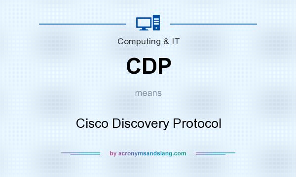 What does CDP mean? It stands for Cisco Discovery Protocol