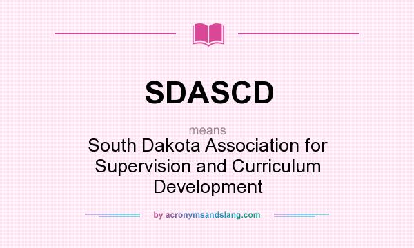 What does SDASCD mean? It stands for South Dakota Association for Supervision and Curriculum Development