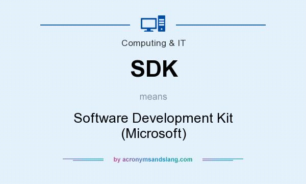 What does SDK mean? It stands for Software Development Kit (Microsoft)