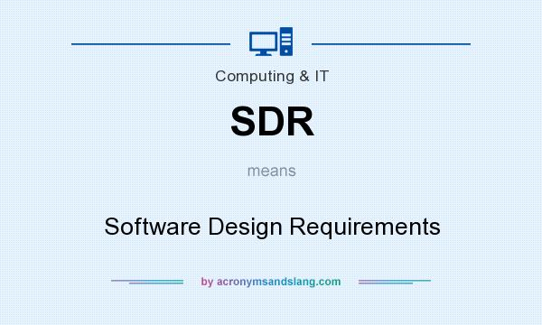 What does SDR mean? It stands for Software Design Requirements