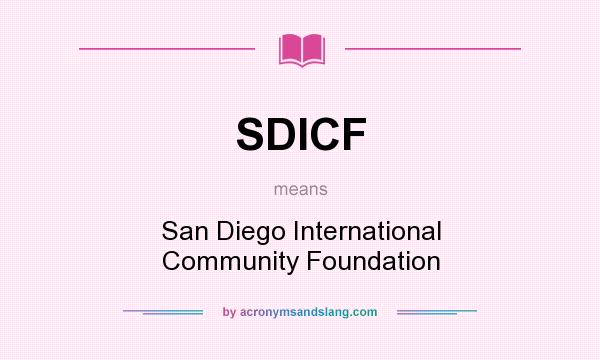 What does SDICF mean? It stands for San Diego International Community Foundation