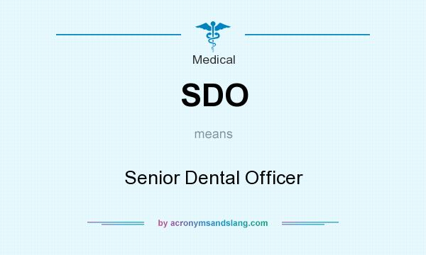 What does SDO mean? It stands for Senior Dental Officer