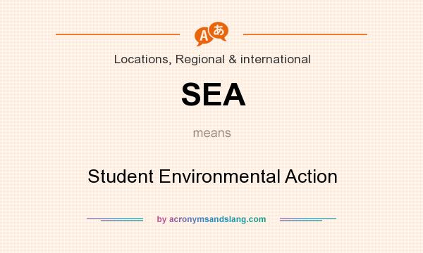 What does SEA mean? It stands for Student Environmental Action