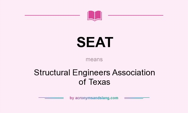 What does SEAT mean? It stands for Structural Engineers Association of Texas