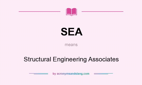 What does SEA mean? It stands for Structural Engineering Associates