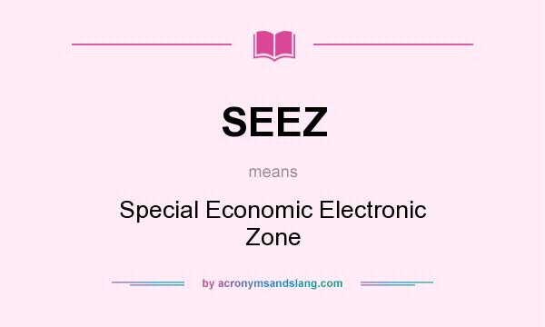 What does SEEZ mean? It stands for Special Economic Electronic Zone
