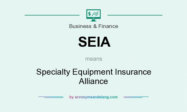 What does SEIA mean? It stands for Specialty Equipment Insurance Alliance