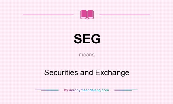 What does SEG mean? It stands for Securities and Exchange