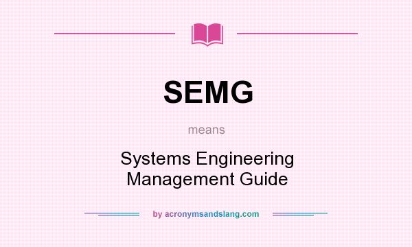 What does SEMG mean? It stands for Systems Engineering Management Guide