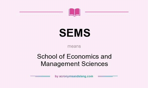 What does SEMS mean? It stands for School of Economics and Management Sciences