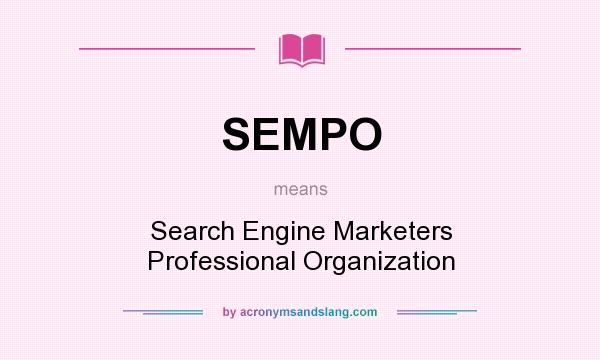 What does SEMPO mean? It stands for Search Engine Marketers Professional Organization