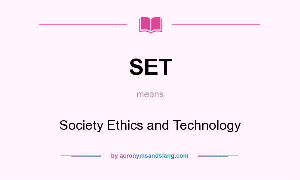 What does SET mean? It stands for Society Ethics and Technology