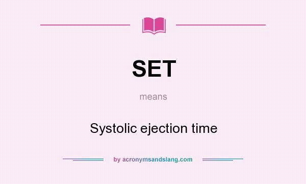 What does SET mean? It stands for Systolic ejection time
