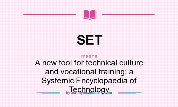 What does SET mean? It stands for A new tool for technical culture and vocational training: a Systemic Encyclopaedia of Technology
