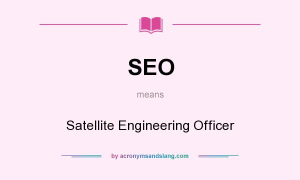 What does SEO mean? It stands for Satellite Engineering Officer