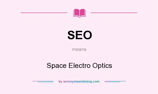 What does SEO mean? It stands for Space Electro Optics