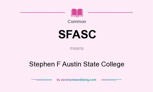 What does SFASC mean? It stands for Stephen F Austin State College