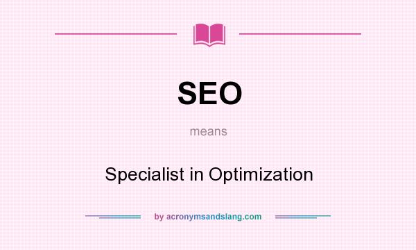 What does SEO mean? It stands for Specialist in Optimization