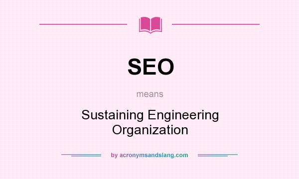 What does SEO mean? It stands for Sustaining Engineering Organization