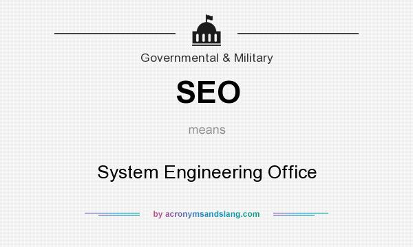What does SEO mean? It stands for System Engineering Office