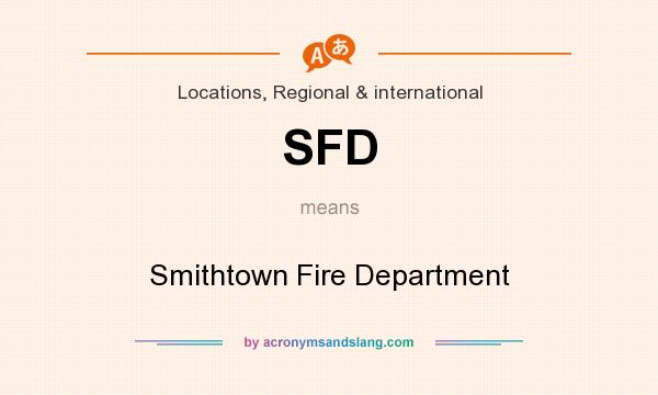 What does SFD mean? It stands for Smithtown Fire Department