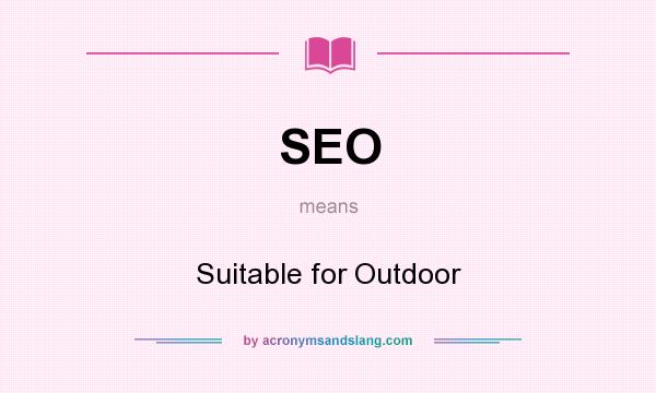 What does SEO mean? It stands for Suitable for Outdoor