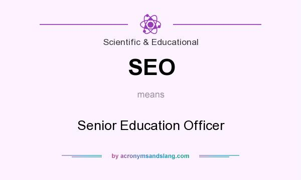 What does SEO mean? It stands for Senior Education Officer