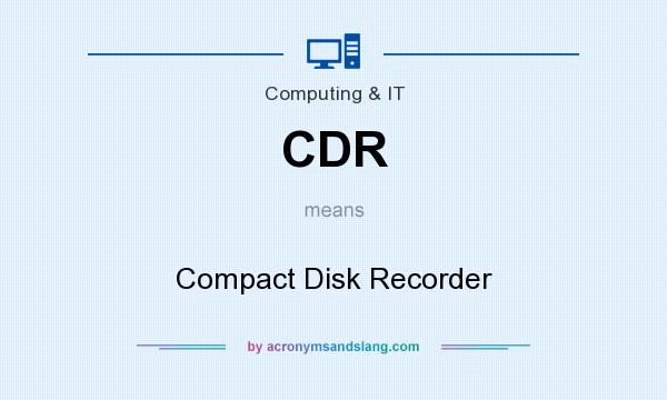 What does CDR mean? It stands for Compact Disk Recorder