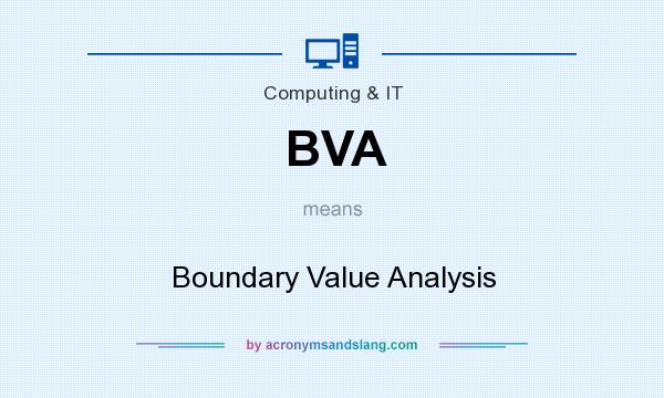 What does BVA mean? It stands for Boundary Value Analysis