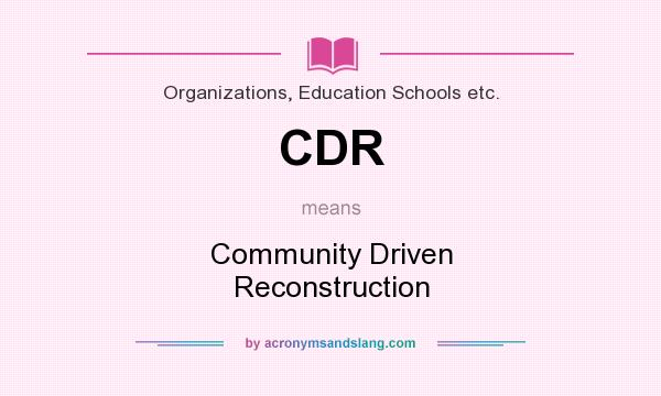 What does CDR mean? It stands for Community Driven Reconstruction