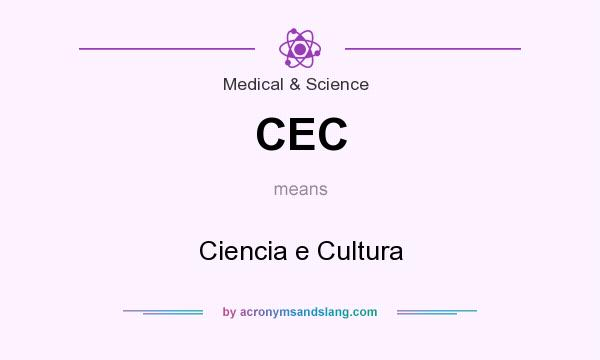 What does CEC mean? It stands for Ciencia e Cultura
