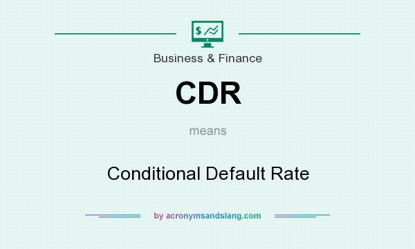 What does CDR mean? It stands for Conditional Default Rate