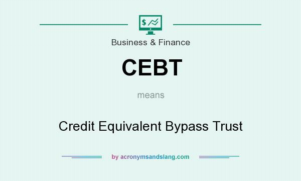 What does CEBT mean? It stands for Credit Equivalent Bypass Trust