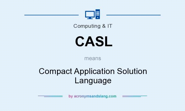 What does CASL mean? It stands for Compact Application Solution Language