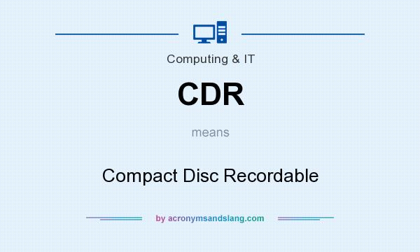 What does CDR mean? It stands for Compact Disc Recordable