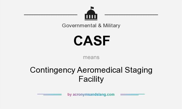 What does CASF mean? It stands for Contingency Aeromedical Staging Facility