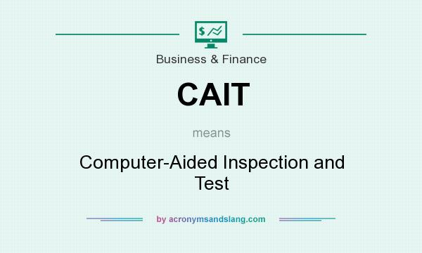 What does CAIT mean? It stands for Computer-Aided Inspection and Test