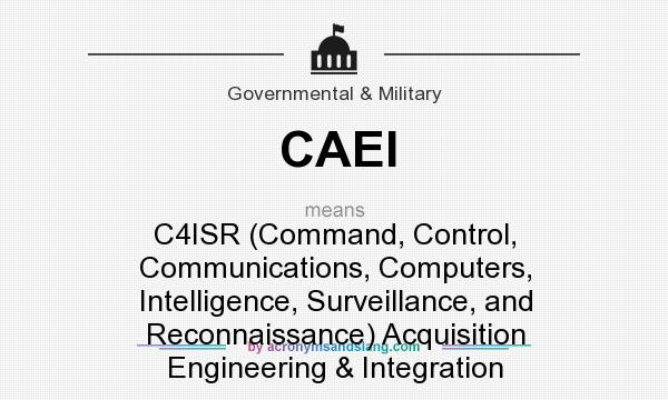 What does CAEI mean? It stands for C4ISR (Command, Control, Communications, Computers, Intelligence, Surveillance, and Reconnaissance) Acquisition Engineering & Integration