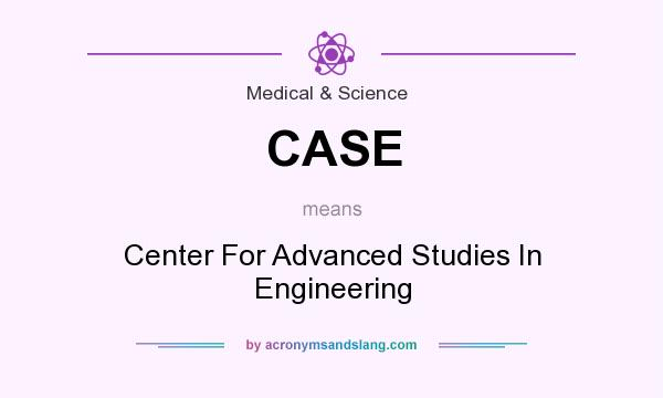What does CASE mean? It stands for Center For Advanced Studies In Engineering